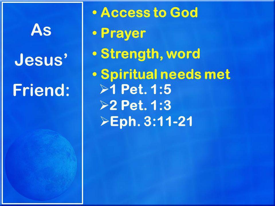 As Jesus' Friend: Access to God Prayer Strength, word Spiritual needs met  1 Pet.