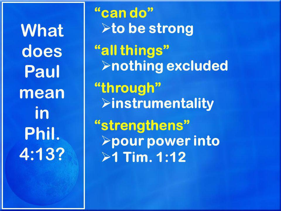 What does Paul mean in Phil. 4:13.