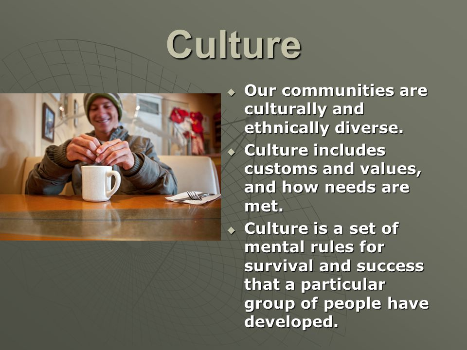 Culture  Our communities are culturally and ethnically diverse.