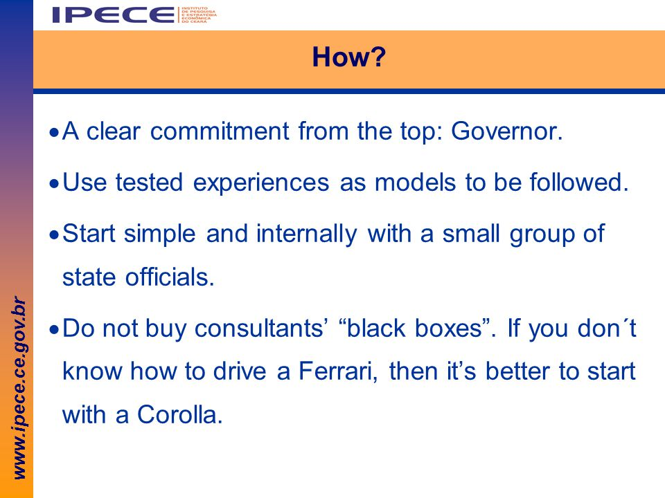 www.ipece.ce.gov.br How.  A clear commitment from the top: Governor.