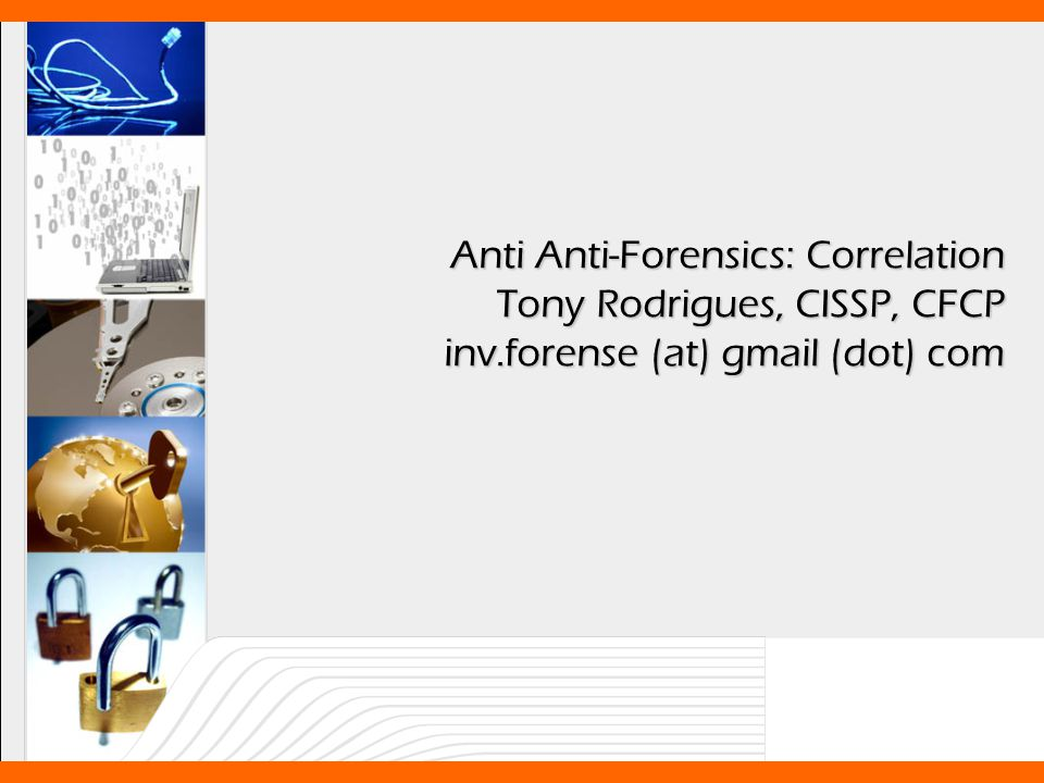 Anti-Anti-Forense: Correlação The Suggestion: Correlation (II) Correlate artifacts: –To recover destroyed, hidden or subverted data; –In order to get conclusions in spite of destroyed, hidden or subverted data; –To alert that data destruction, data hiding or data subversion has occurred; Locard Principle: There is always exchange when there is contact Anti Forensics has its own footprints