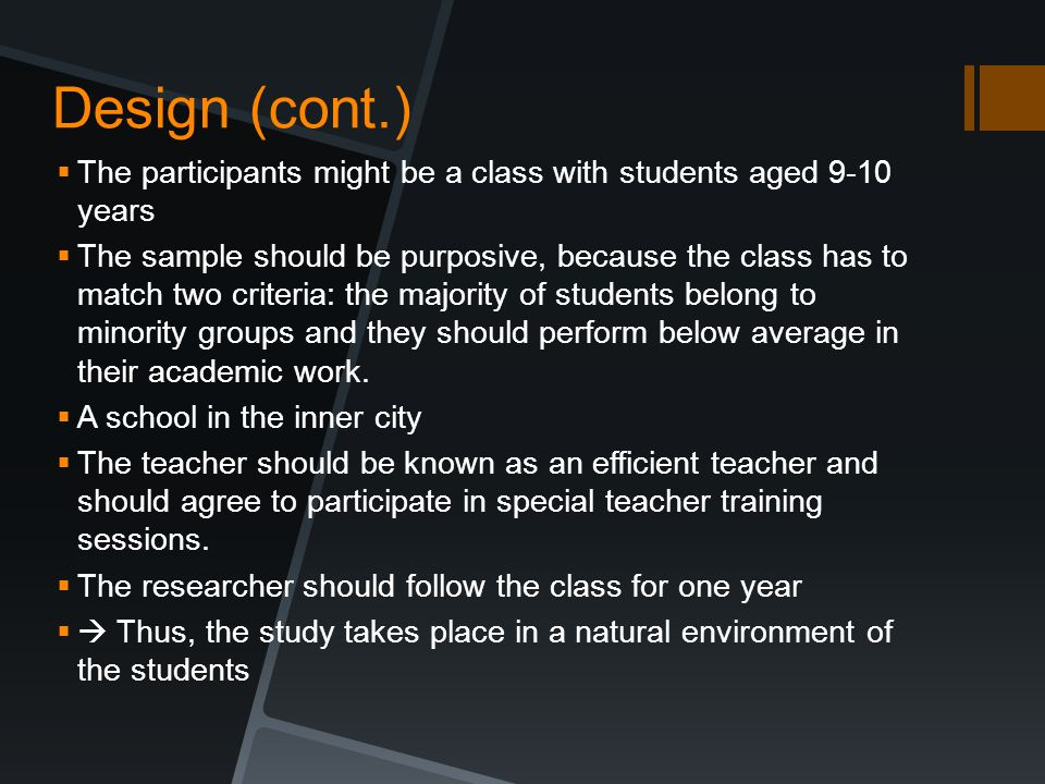 Design (cont.)  The participants might be a class with students aged 9-10 years  The sample should be purposive, because the class has to match two