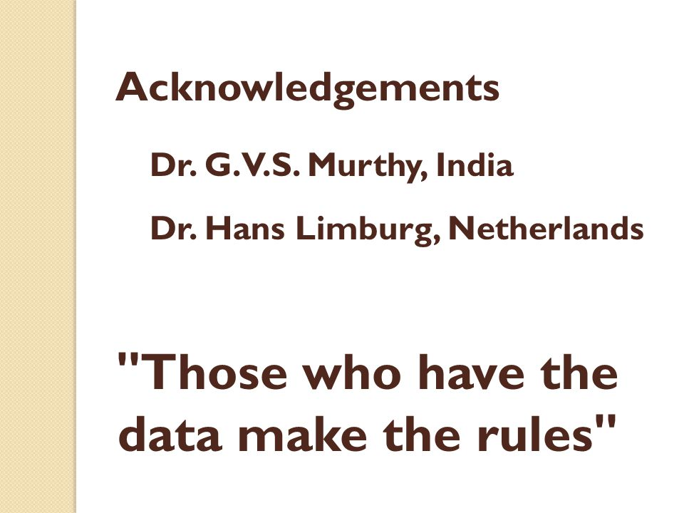 Those who have the data make the rules Acknowledgements Dr.