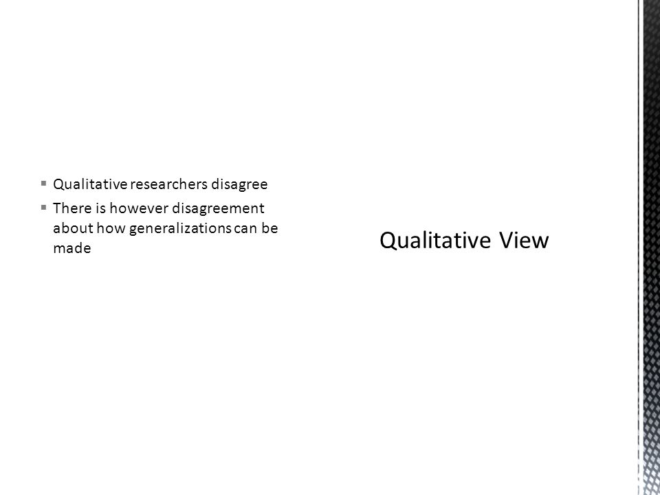  Qualitative researchers disagree  There is however disagreement about how generalizations can be made