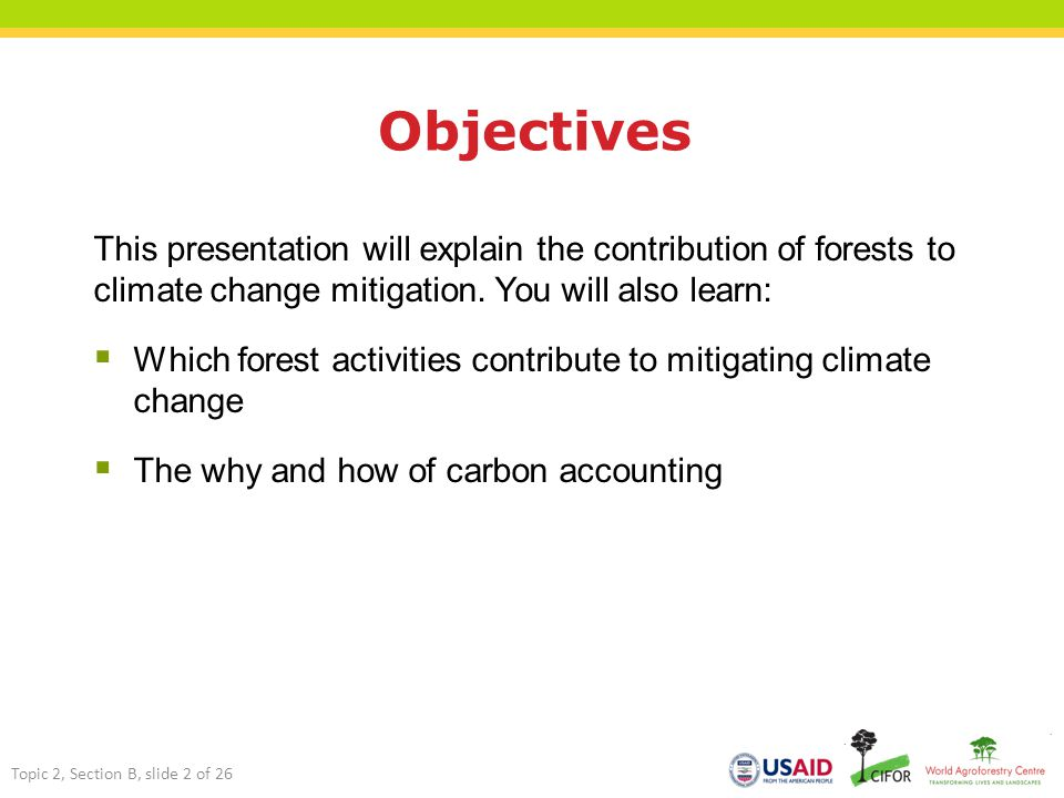 Objectives This presentation will explain the contribution of forests to climate change mitigation.