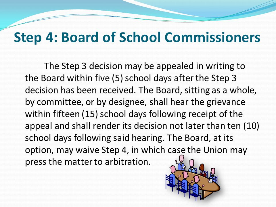 Step 4: Board of School Commissioners The Step 3 decision may be appealed in writing to the Board within five (5) school days after the Step 3 decisio