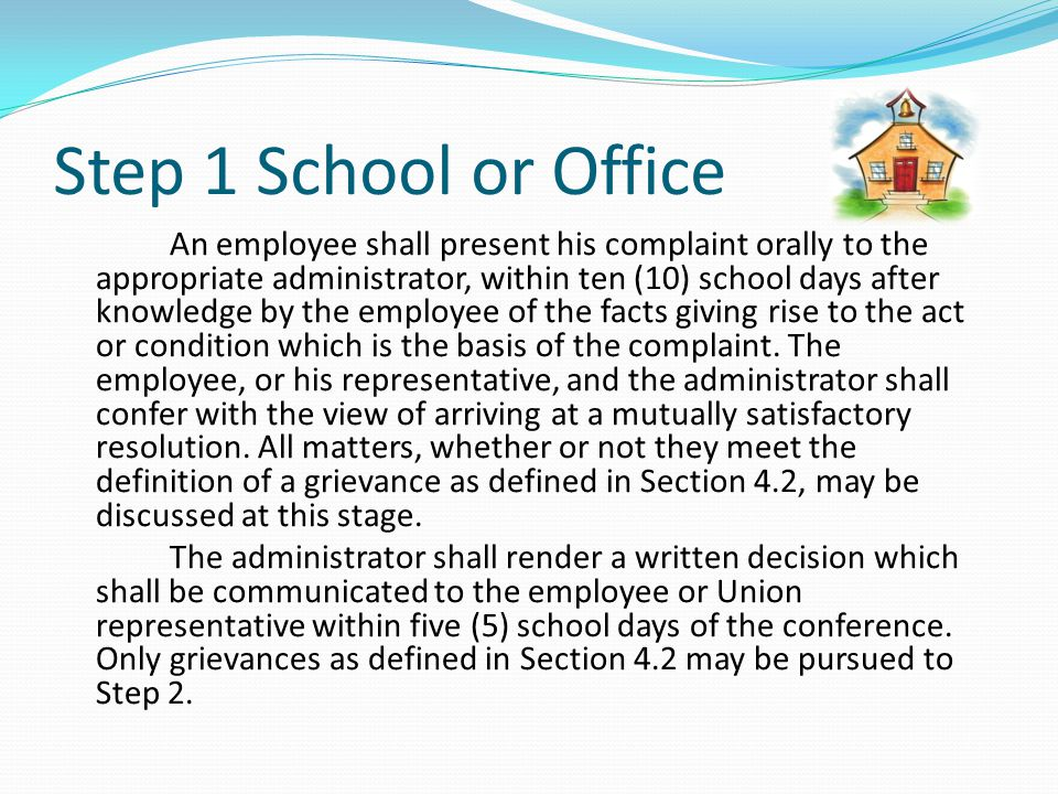 Step 1 School or Office An employee shall present his complaint orally to the appropriate administrator, within ten (10) school days after knowledge b