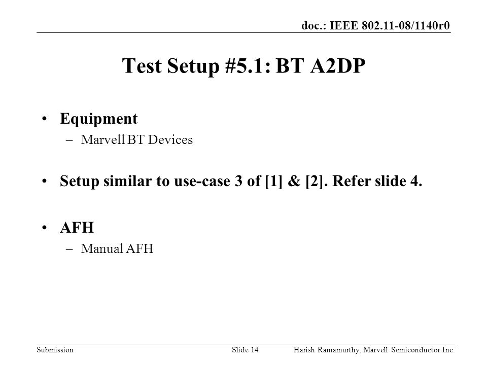 doc.: IEEE 802.11-08/1140r0 SubmissionHarish Ramamurthy, Marvell Semiconductor Inc.Slide 14 Test Setup #5.1: BT A2DP Equipment –Marvell BT Devices Setup similar to use-case 3 of [1] & [2].