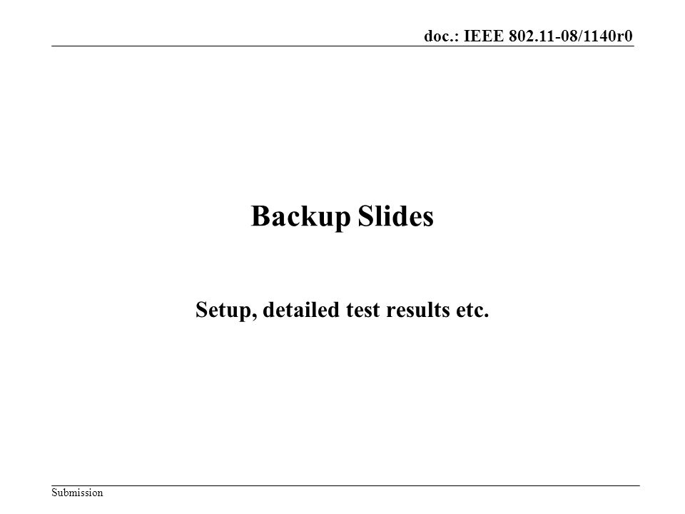 doc.: IEEE 802.11-08/1140r0 Submission Backup Slides Setup, detailed test results etc.