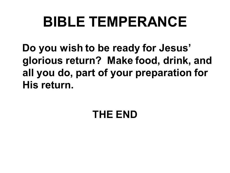 BIBLE TEMPERANCE Do you wish to be ready for Jesus' glorious return.