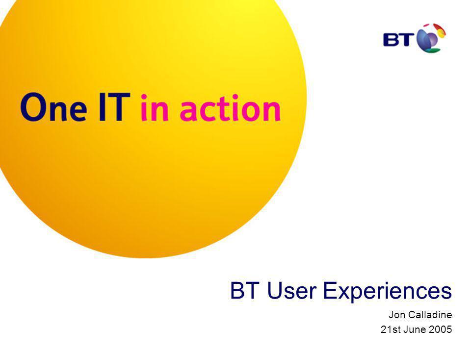 BT User Experiences Jon Calladine 21st June 2005
