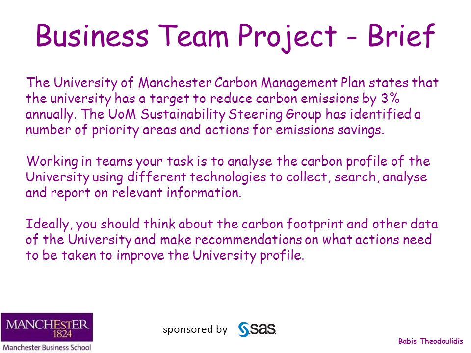 Babis Theodoulidis Business Team Project - Brief The University of Manchester Carbon Management Plan states that the university has a target to reduce carbon emissions by 3% annually.