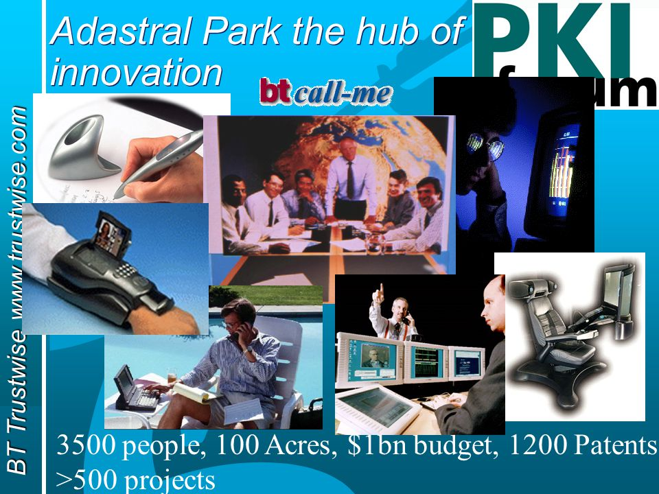 BT Trustwise www.trustwise.com Adastral Park the hub of innovation 3500 people, 100 Acres, $1bn budget, 1200 Patents, >500 projects