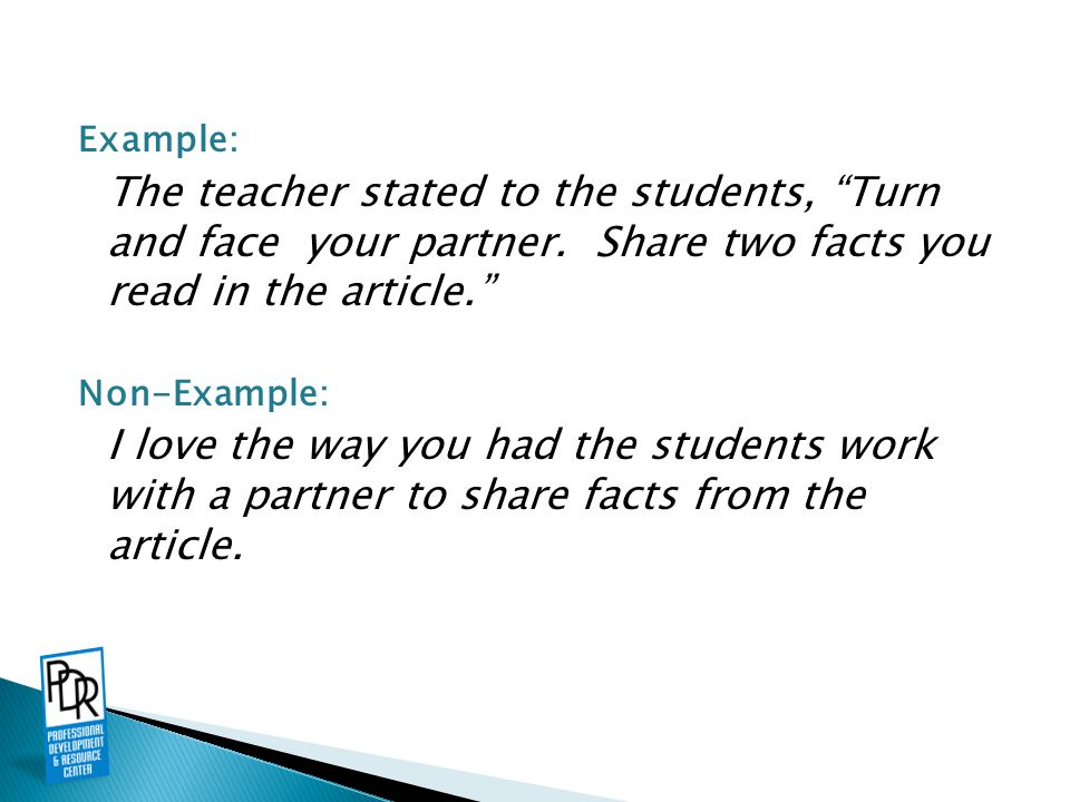 "Example: The teacher stated to the students, ""Turn and face your partner. Share two facts you read in the article."" Non-Example: I love the way you ha"