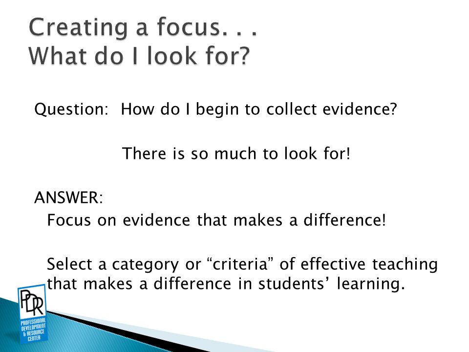 Question: How do I begin to collect evidence. There is so much to look for.