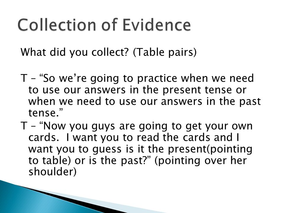 "What did you collect? (Table pairs) T – ""So we're going to practice when we need to use our answers in the present tense or when we need to use our an"