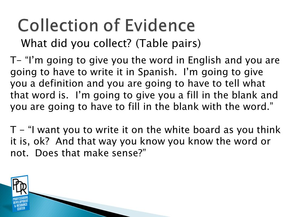 "What did you collect? (Table pairs) T- ""I'm going to give you the word in English and you are going to have to write it in Spanish. I'm going to give"