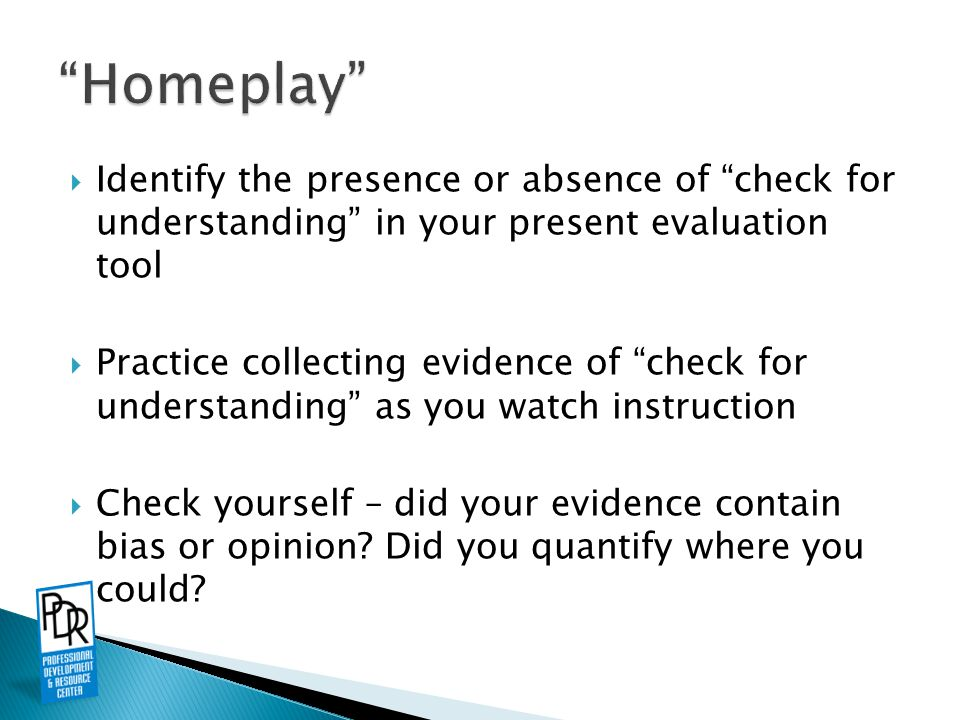 " Identify the presence or absence of ""check for understanding"" in your present evaluation tool  Practice collecting evidence of ""check for understan"