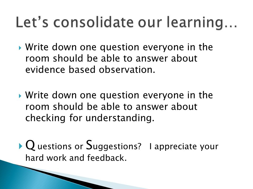  Write down one question everyone in the room should be able to answer about evidence based observation.