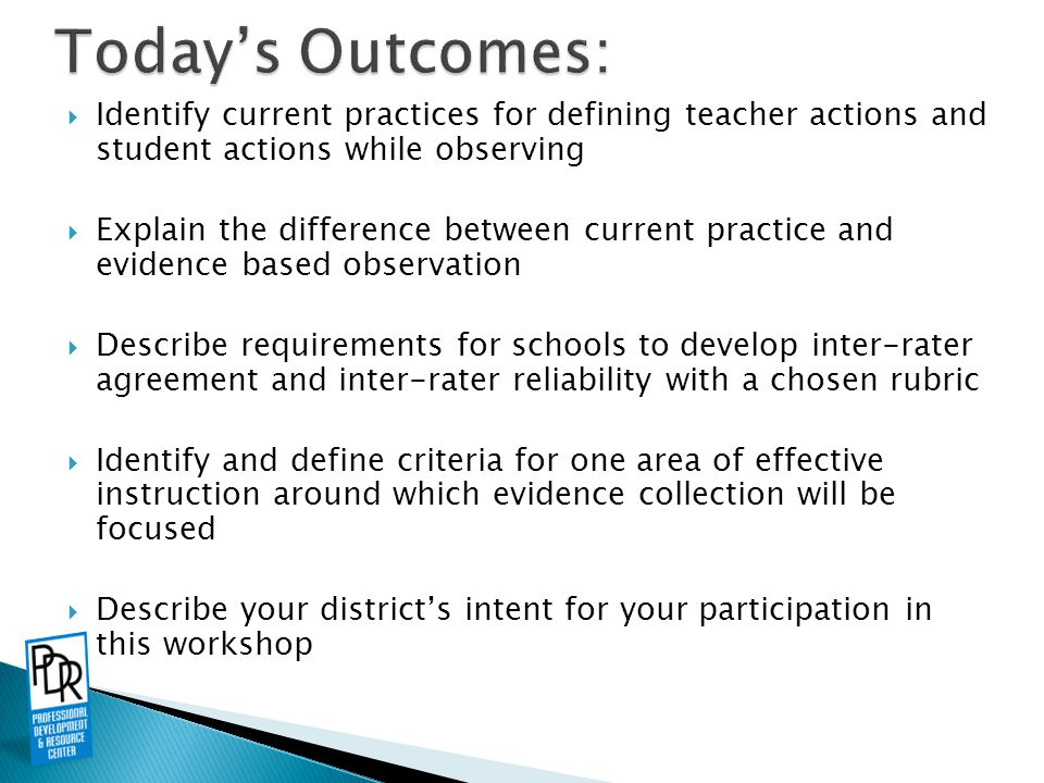  Identify current practices for defining teacher actions and student actions while observing  Explain the difference between current practice and ev