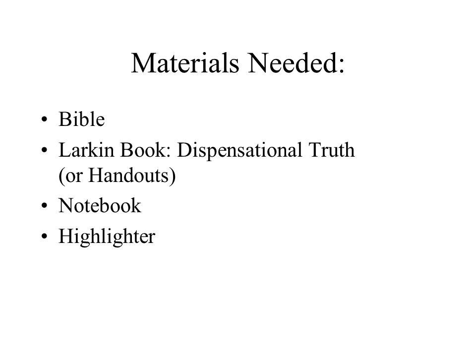 Materials Needed: Bible Larkin Book: Dispensational Truth (or Handouts) Notebook Highlighter