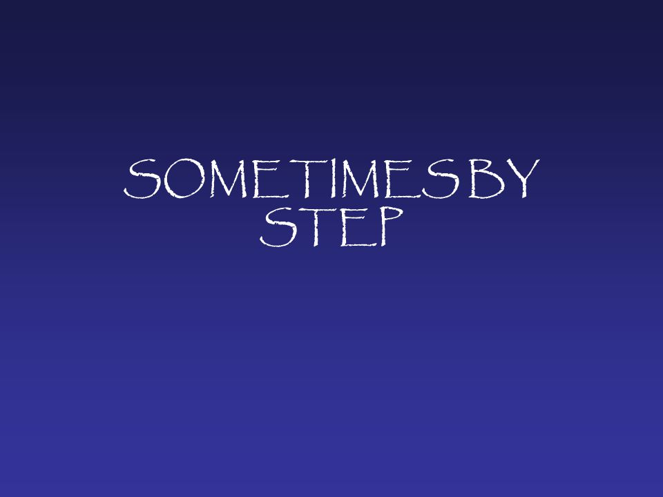 SOMETIMES BY STEP