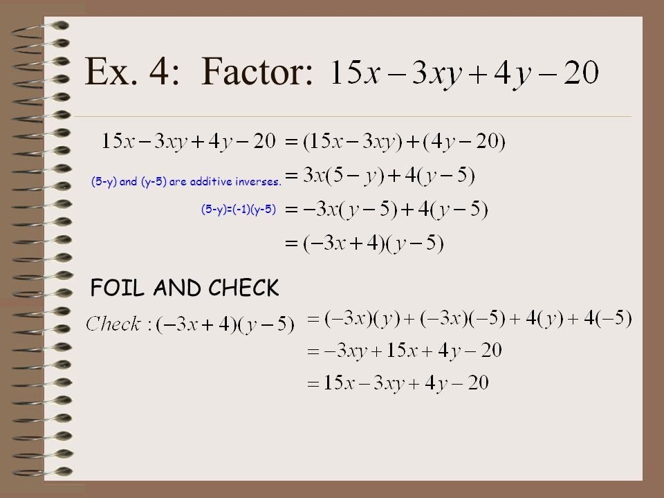 Ex. 4: Factor: FOIL AND CHECK (5-y) and (y-5) are additive inverses. (5-y)=(-1)(y-5)