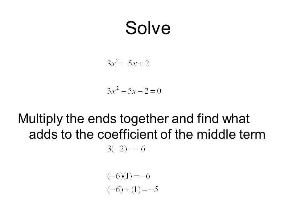Multiply the ends together and find what adds to the coefficient of the middle term