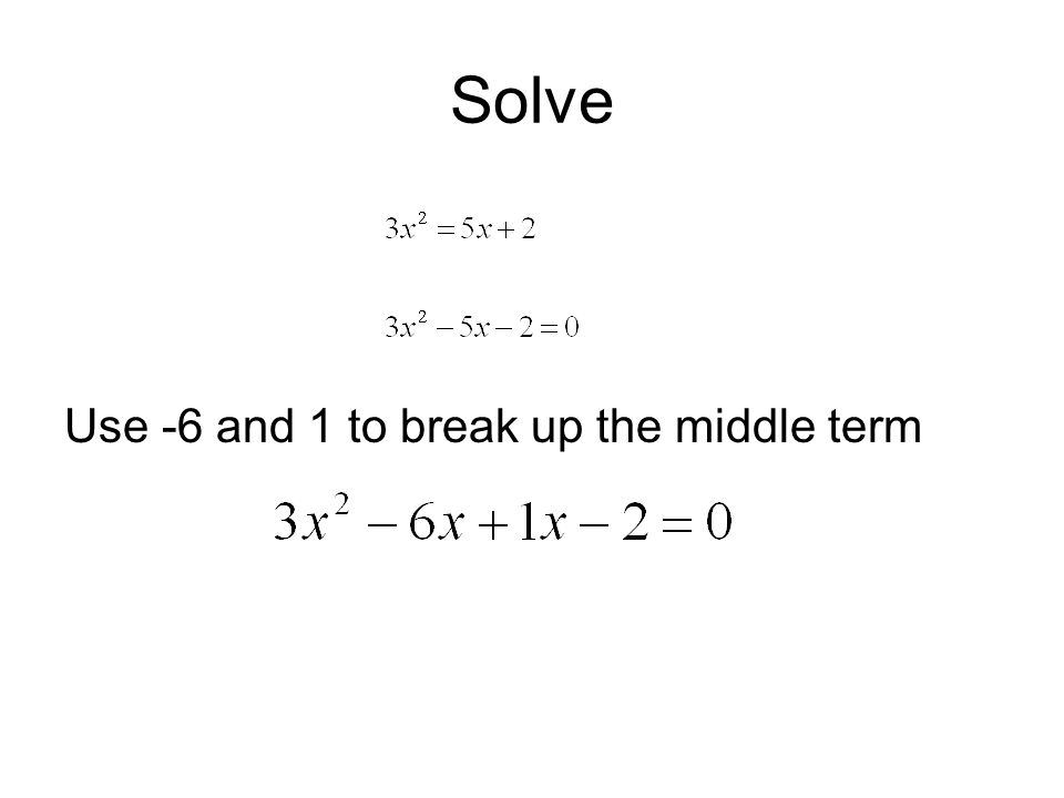 Solve Use -6 and 1 to break up the middle term
