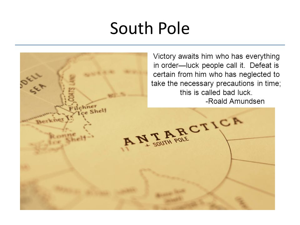 South Pole Victory awaits him who has everything in order—luck people call it. Defeat is certain from him who has neglected to take the necessary prec