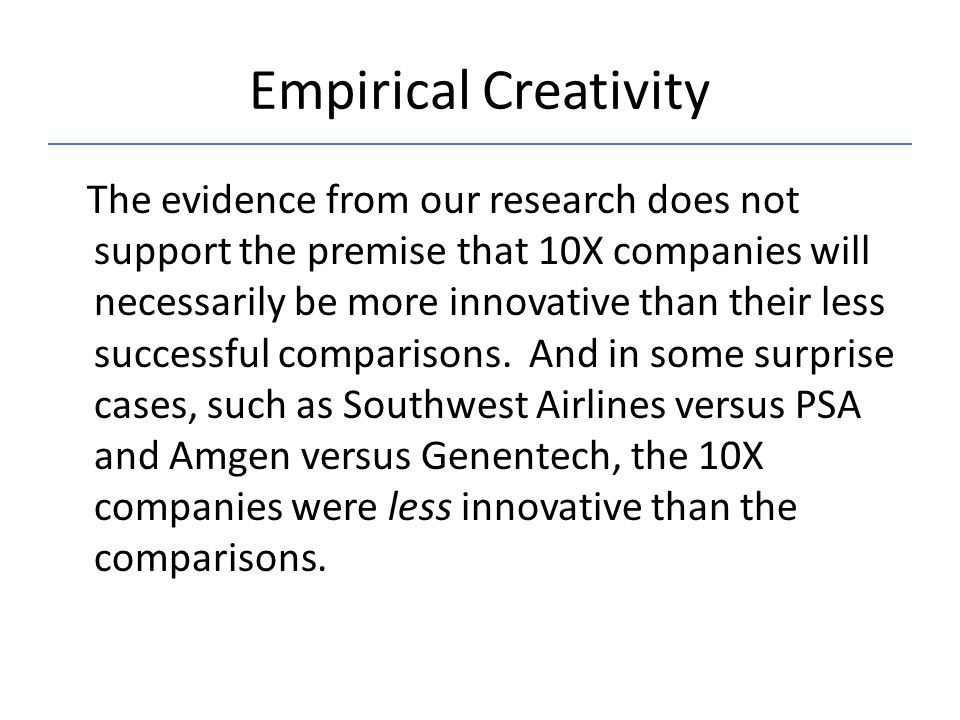 Empirical Creativity The evidence from our research does not support the premise that 10X companies will necessarily be more innovative than their les