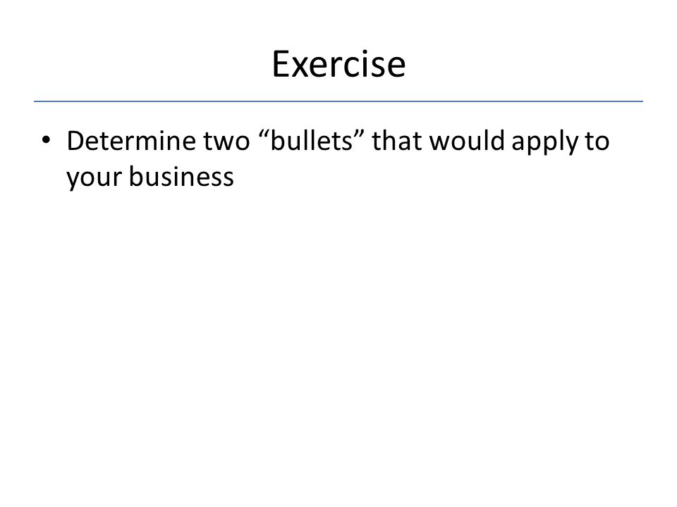 """Exercise Determine two """"bullets"""" that would apply to your business"""