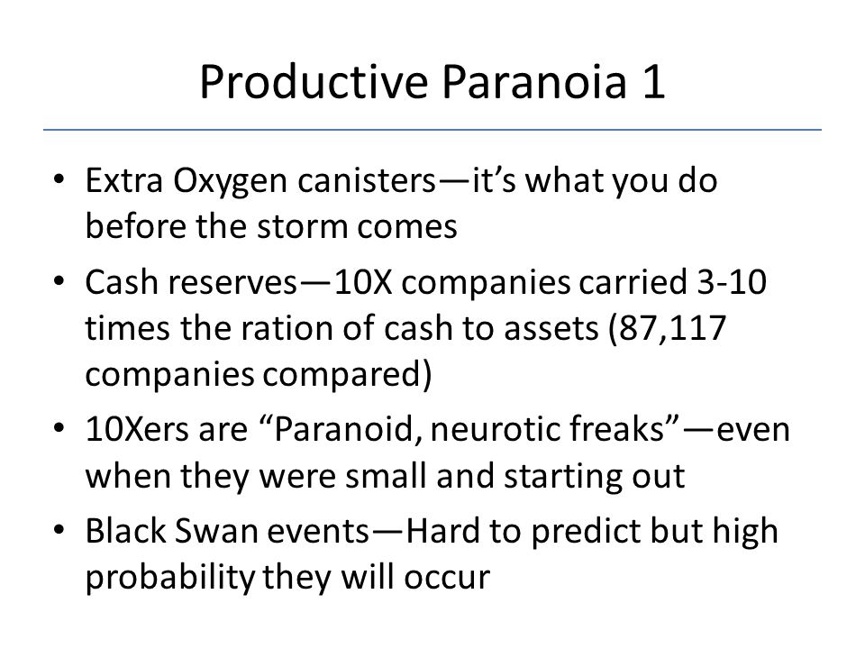 Productive Paranoia 1 Extra Oxygen canisters—it's what you do before the storm comes Cash reserves—10X companies carried 3-10 times the ration of cash
