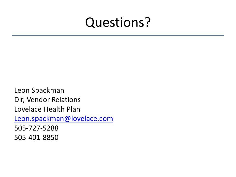 Questions? Leon Spackman Dir, Vendor Relations Lovelace Health Plan Leon.spackman@lovelace.com 505-727-5288 505-401-8850
