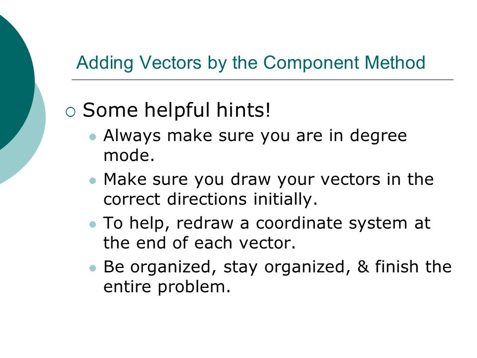 Adding Vectors by the Component Method  Some helpful hints.