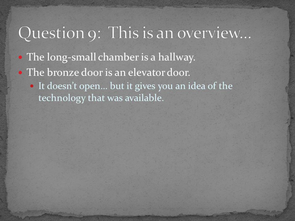 The long-small chamber is a hallway. The bronze door is an elevator door. It doesn't open… but it gives you an idea of the technology that was availab
