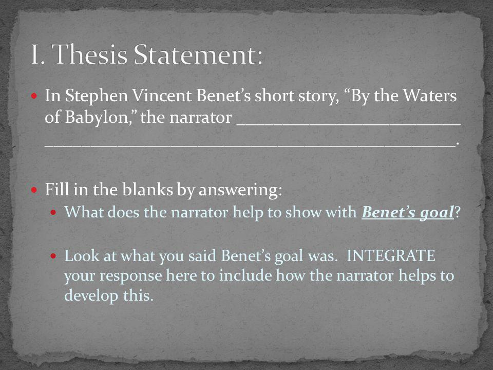 In Stephen Vincent Benet's short story, By the Waters of Babylon, the narrator _________________________ ______________________________________________.