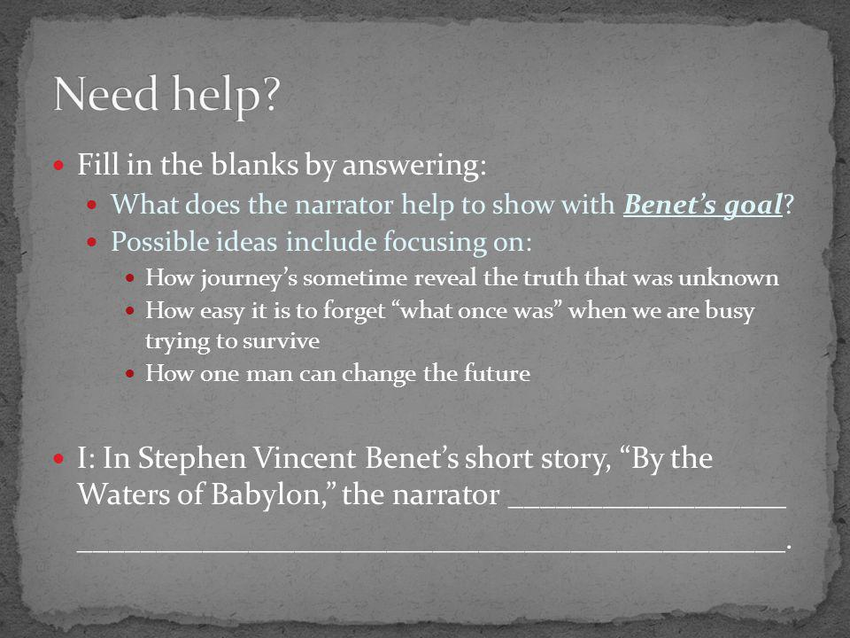 Fill in the blanks by answering: What does the narrator help to show with Benet's goal.