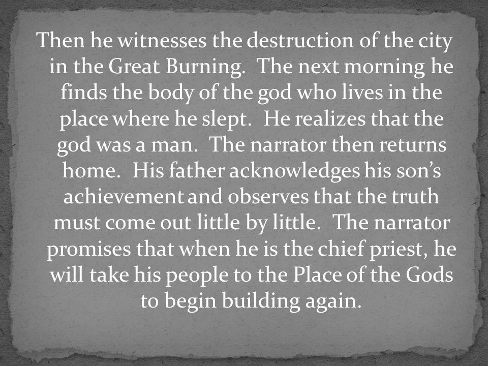 Then he witnesses the destruction of the city in the Great Burning.