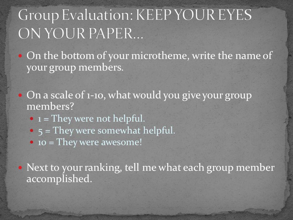 On the bottom of your microtheme, write the name of your group members.