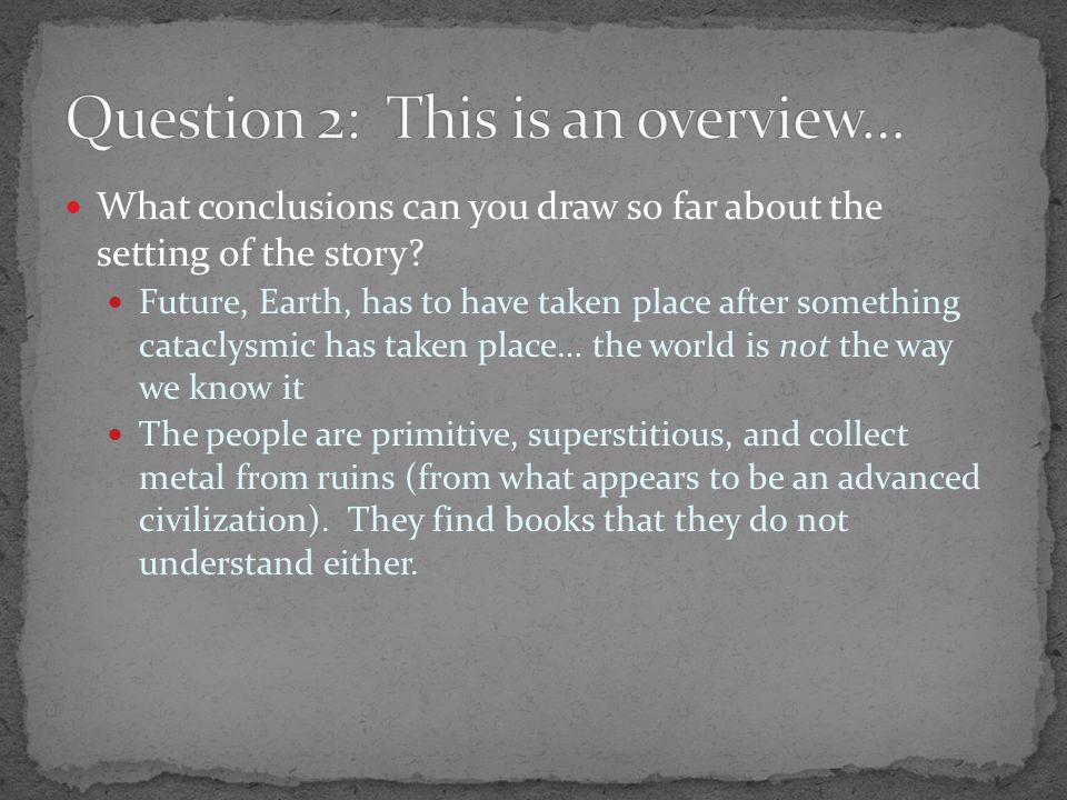 What conclusions can you draw so far about the setting of the story.