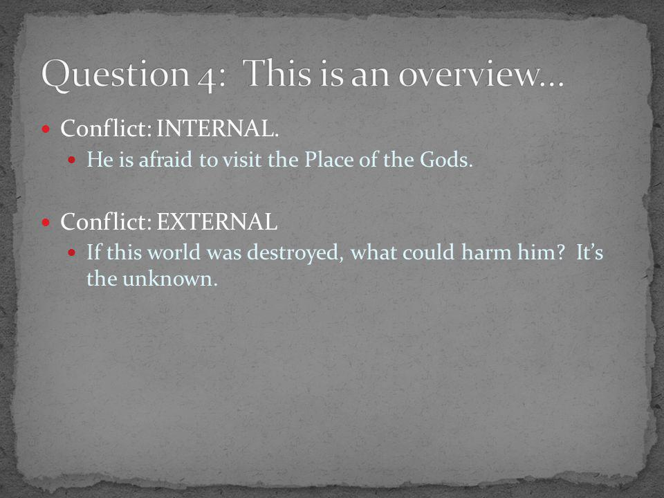 Conflict: INTERNAL. He is afraid to visit the Place of the Gods.