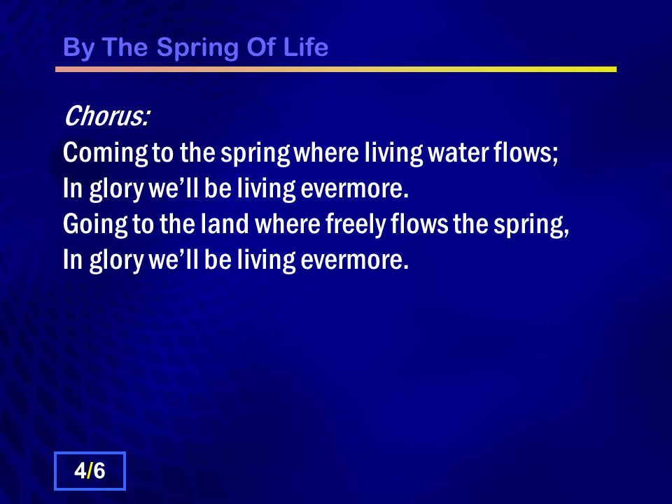 By The Spring Of Life Our thirsting hearts receive with joy the manna from above.