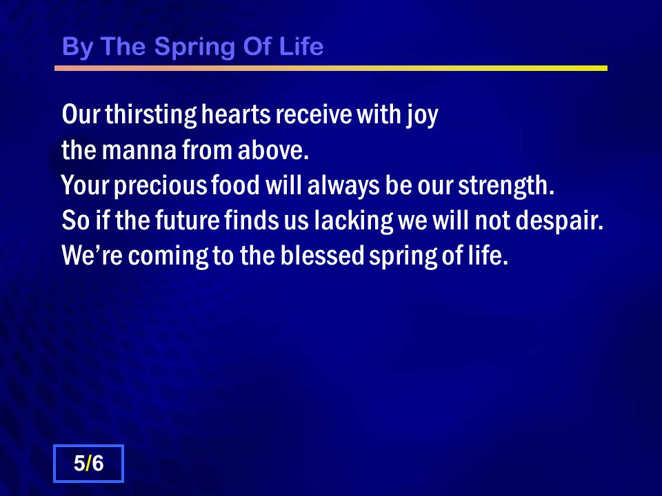 By The Spring Of Life Chorus: Coming to the spring where living water flows; In glory we'll be living evermore.