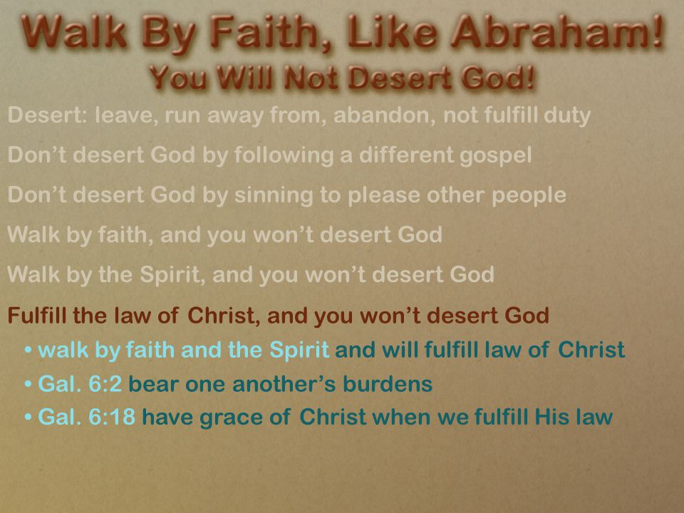 Desert: leave, run away from, abandon, not fulfill duty Don't desert God by following a different gospel Don't desert God by sinning to please other p