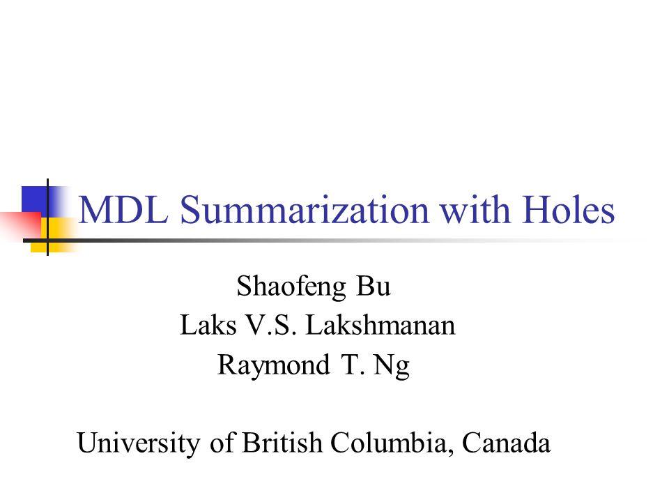MDL Summarization with Holes Shaofeng Bu Laks V.S. Lakshmanan Raymond T. Ng University of British Columbia, Canada