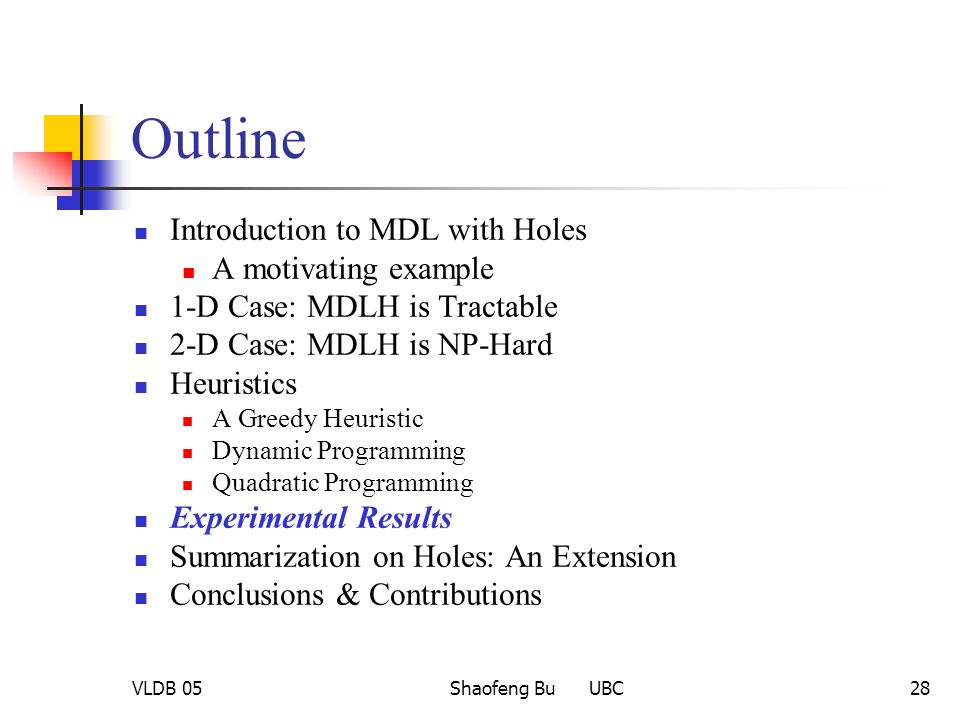 VLDB 05Shaofeng Bu UBC28 Outline Introduction to MDL with Holes A motivating example 1-D Case: MDLH is Tractable 2-D Case: MDLH is NP-Hard Heuristics