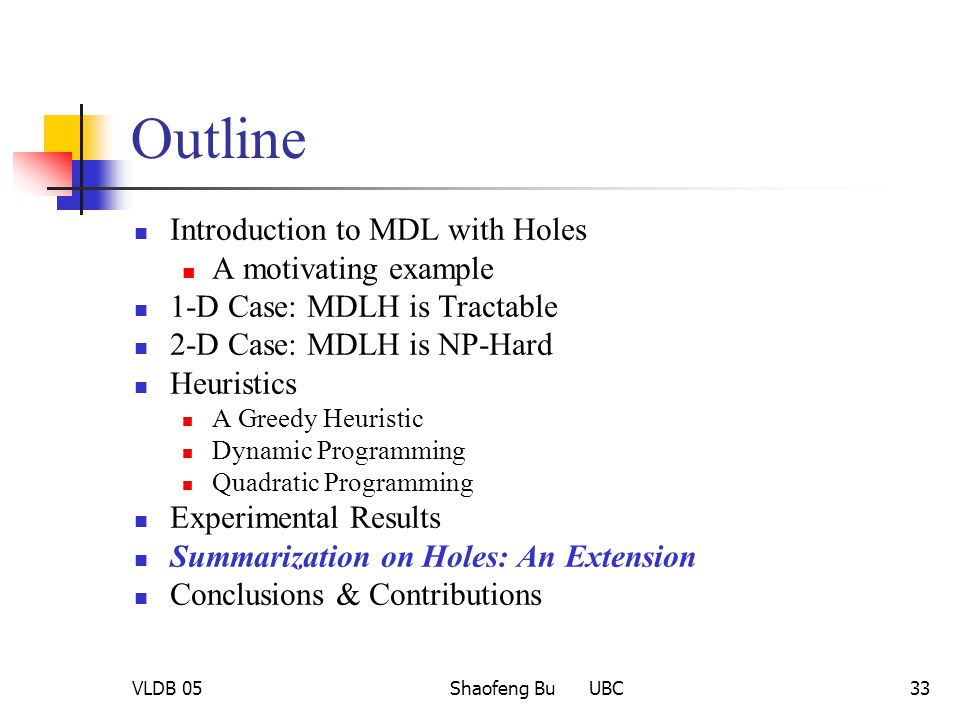 VLDB 05Shaofeng Bu UBC33 Outline Introduction to MDL with Holes A motivating example 1-D Case: MDLH is Tractable 2-D Case: MDLH is NP-Hard Heuristics
