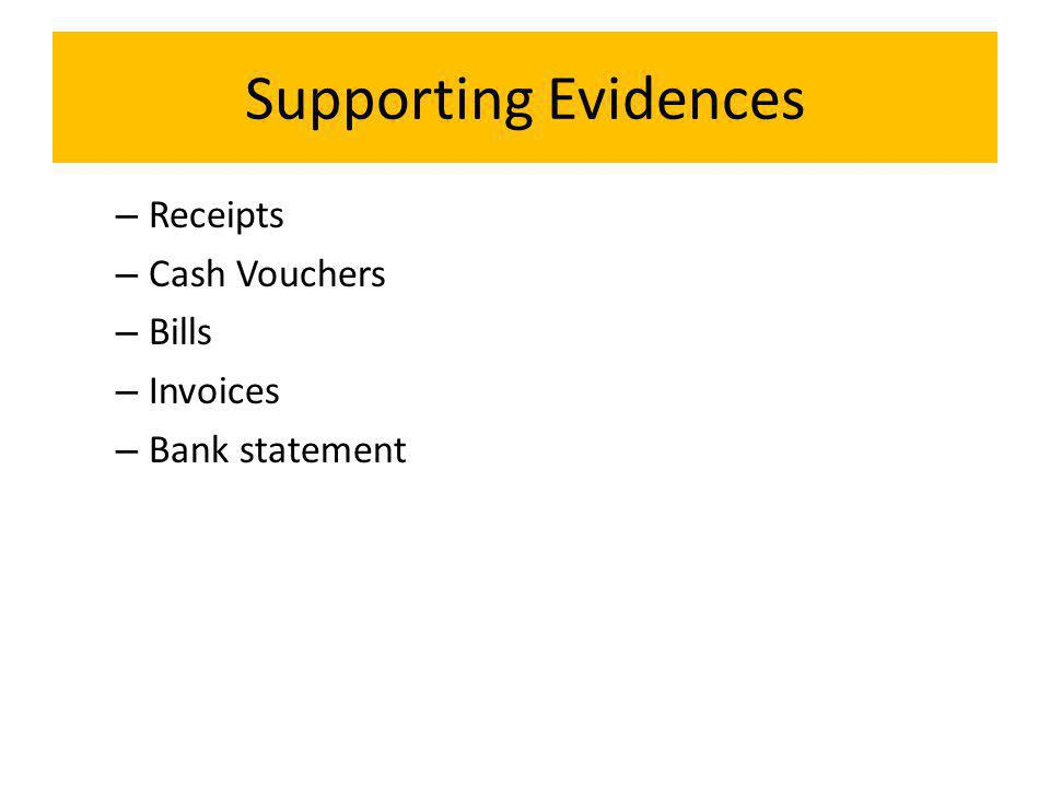 Supporting Evidences – Receipts – Cash Vouchers – Bills – Invoices – Bank statement
