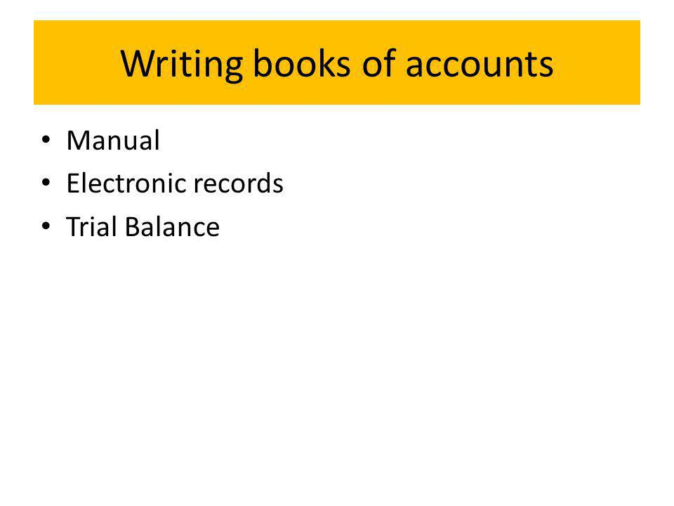 Writing books of accounts Manual Electronic records Trial Balance